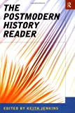img - for The Postmodern History Reader (Routledge Readers in History) book / textbook / text book