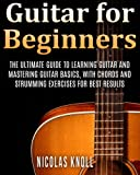 img - for Guitar for Beginners: The Ultimate Guide to Learning Guitar and Mastering Guitar Basics, with Chords and Strumming Exercises for Best Results (Volume 1) book / textbook / text book