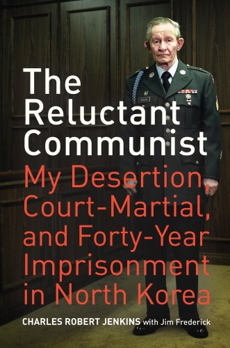 The Reluctant Communist: My Desertion, Court-Martial, and Forty-Year Imprisonment in North Korea PDF