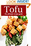 Tofu :The Ultimate Recipe Guide - Ove...