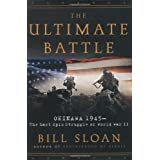 The Ultimate Battle: Okinawa 1945--The Last Epic Struggle of World War II ~ Bill Sloan