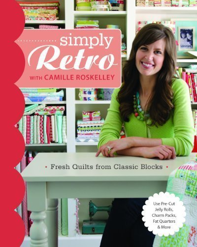 Simply Retro with Camille Roskelley: Fresh Quilts from Classic Blocks by Camille Roskelley (Jun 1 2013)
