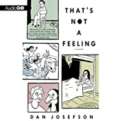 That's Not a Feeling: A Novel | [Dan Josefson]
