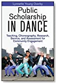 Public Scholarship in Dance: Teaching, Choreography, Research, Service, and Assessment for Community Engagement
