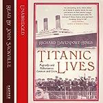 Titanic Lives: Migrants and Millionaires, Conmen and Crew | Richard Davenport-Hines