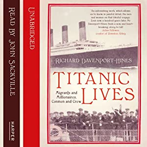 Titanic Lives: Migrants and Millionaires, Conmen and Crew | [Richard Davenport-Hines]
