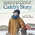 Caleb's Story (       UNABRIDGED) by Patricia MacLachlan Narrated by Glenn Close