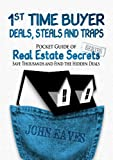 1st Time Buyer Deals, Steals and Traps (Pocket Guide of Real Estate Secrets)