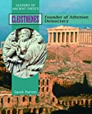 Cleisthenes: Founder of Athenian Democracy (Leaders of Ancient Greece)