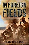 In Foreign Fields: True Stories of Amazing Bravery from Iraq and Afganistan - by British Medal Winners, in Their Own Words