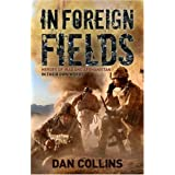 In Foreign Fields: Heroes of Iraq and Afghanistan, in their own wordsby Dan Collins