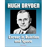 Hugh L. Dryden's Career in Aviation and Space - NACA Aeronautics, X-15 Rocketplane, NASA Mercury Astronaut and...
