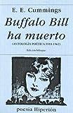 BUFFALO BILL HA MUERTO (ANTOLOGIA POETICA 1910-1962). BILINGUE (8475174760) by CUMMINGS E.E.