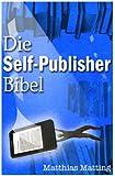 Die Self-Publisher-Bibel - Das Jahrbuch f�r Indie-Autoren 2013