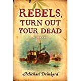 Rebels, Turn Out Your Dead ~ Michael Drinkard