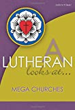 A Lutheran Looks at Mega Churches (A Lutheran Looks at..)
