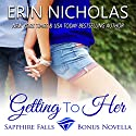 Getting to Her: Sapphire Falls Bonus Novella Audiobook by Erin Nicholas Narrated by Kate Udall