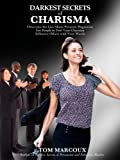 img - for Darkest Secrets of Charisma: Overcome the Lies about Personal Magnetism, Get People to Feel Your Charisma and Influence Others with Your Words (Darkest Secrets by Tom Marcoux Book 9) book / textbook / text book