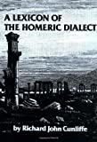A Lexicon of the Homeric Dialect [Paperback] [1977] (Author) Richard John Cunliffe