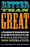 Better Than Great: A Plentidinous Compendium of Wallopingly Fresh Superlatives (0285641336) by Plotnik, Arthur