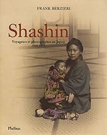 Shashin : Voyageurs et photographes au Japon (1868-1912) par Berzieri