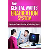 The Genital Warts Eradication System - Destroy Your Genital Warts In 5 Days (home remedies for genital warts,...
