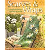 Scarves and Wraps: 25 Gorgeous Designs Inspired by Natureby Jill Denton