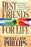 Best Friends for Life:  An Extraordinary New Approach to Dating, Courtship and Marriage--for Parents and their Teens (155661943X) by Michael Phillips