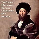 The Courtier: Il Cortegiano | Baldassare Castiglione