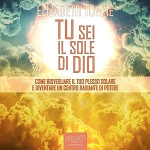 Tu sei il sole di Dio [Just How to Wake Up The Solar Plexus] Audiobook