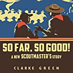 So Far So Good: A New Scoutmaster's Story | Clarke Green
