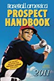 img - for Baseball America 2011 Prospect Handbook: The 2011 Expert Guide to Baseball Prospects and MLB Organization Rankings (Baseball America Prospect Handbook) book / textbook / text book
