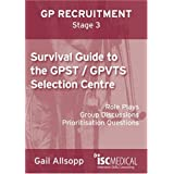 GP ST Stage 3: Survival Guide to the GPST / GPVTS Selection Centre (Role plays, Group discussions, Prioritisation questions): Role Plays, Group Discussions, Prioritisation Questionsby Gail Allsopp