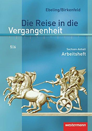 Die Reise in die Vergangenheit 5/6. Arbeitheft. Sachsen-Anhalt: Ausgabe 2010