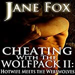 Hotwife Meets the Werewolves: Cheating with the Wolfpack II | Jane Fox