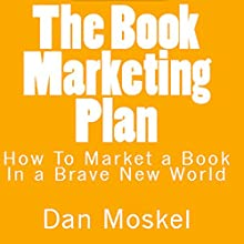 The Book Marketing Plan: How to Market a Book in a Brave New World (       UNABRIDGED) by Dan Moskel Narrated by Dan Moskel