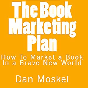 The Book Marketing Plan: How to Market a Book in a Brave New World Audiobook