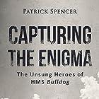 Capturing the Enigma: The Unsung Heroes of HMS Bulldog Hörbuch von Patrick Spencer Gesprochen von: Jake Urry