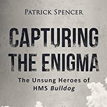 Capturing the Enigma: The Unsung Heroes of HMS Bulldog | Livre audio Auteur(s) : Patrick Spencer Narrateur(s) : Jake Urry