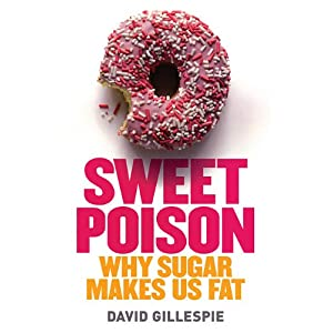 Sweet Poison: Why Sugar is Making Us Fat