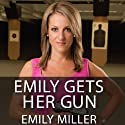 Emily Gets Her Gun: But Obama Wants to Take Yours Audiobook by Emily Miller Narrated by Carla Mercer-Meyer