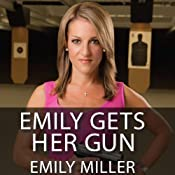 Emily Gets Her Gun: But Obama Wants to Take Yours | [Emily Miller]