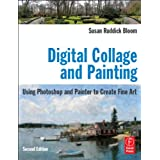 Digital Collage and Painting: Using Photoshop and Painter to Create Fine Art ~ Susan Ruddick Bloom