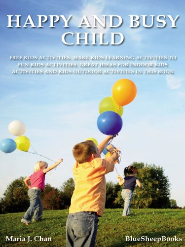 Happy and Busy Child: Free Kids Activities. Make Kids Learning Activities to Fun Kids Activities. Great Ideas for Indoor Kids Activities and Kids Outdoor Activities in this Book