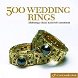 500 Wedding Rings: Celebrating a Classic Symbol of Commitment (500 Series)by Lark Books