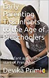 Early Parenting  Tips: The  Infant  age to the start of Preschool