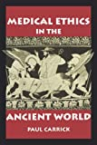 Medical Ethics in the Ancient World (Clinical Medical Ethics series) (0878408495) by Paul J. Carrick