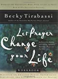 Let Prayer Change Your Life: An Easy-T0-Use, Exciting, and Fulfilling Apporach to Developing a Prayer Life That Works (0785266585) by Tirabassi, Becky