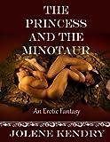 The Princess and the Minotaur [Erotic Erotica Fantasy Romance] (The Kingdom)