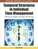 Temporal Structures in Individual Time Management: Practices to Enhance Calendar Tool Design (Premier Reference Source)